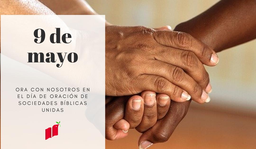 9 de mayo Día de Oración Sociedades Bíblicas Unidas
